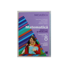 MATEMATICA - EXERCITII SI PROBLEME - SEMESTRUL I , CLASA 8 de  OANA - DANA CIORANEANU...MADALINA CALARASU  , 2014