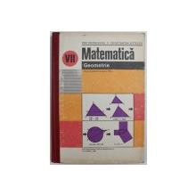 MATEMATICA - GEOMETRIE - MANUAL PENTRU CLASA A VII - A de ION CUCULESCU si CONSTANTIN  OTTESCU , 1980