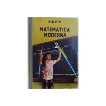 MATEMATICA MODERNA VOL. II  - NUMERE REALE SI PLANUL VECTORIAL de PAPY , 1969