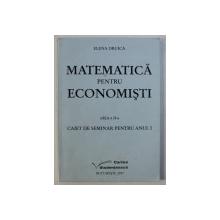 MATEMATICA PENTRU ECONOMISTI de ELENA DRUICA , 2007