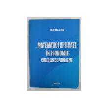 MATEMATICI APLICATE IN ECONOMIE - CULEGERE DE PROBLEME de GRATIELA GHIC , 2005