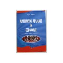 MATEMATICI APLICATE IN ECONOMIE  - TEORIE , CAZURI SI SOLUTII de VIRGINIA ATANASIU , 2005