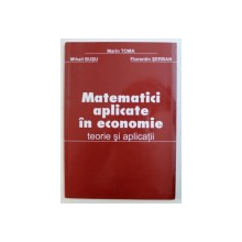 MATEMATICI  APLICATE IN ECONOMIE - TEORIE SI APLICATII de MARIN TOMA ...FLORENTIN SERBAN , 2007