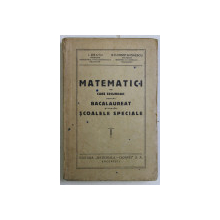 MATEMATICI DE CURS SECUNDAR PENTRU BACALAUREAT SI PENTRU SCOLILE SPECIALE de I. BRATU si G.V. CONSTANTINESCU , EDITIE INTERBELICA