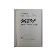 MATERIALE METALICE , STRUCTURA , PROPRIETATI , UTILIZARI de NICOLAE GERU , DAN CHIRCA , TRAIAN BIOLARU ... , Bucuresti 1985