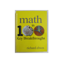 MATH IN 100 KEY BREAKTHROUGS by RICHARD ELWES , 2013 *CONTINE HALOURI DE APA