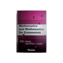MATHEMATICS AND MATHEMATICA FOR ECONOMISTS by CLIFF J. HUANG, PHILIP S. CROOKE , 1997