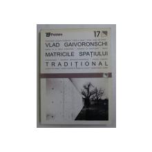 MATRICILE SPATIULUI TRADITIONAL de VLAD GAIVORONSCHI , 2002