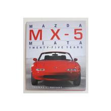 MAZDA MX - 5 MIATA , TWENTY - FIVE YEARS by THOMAS L. BRYANT , 2014