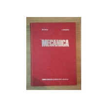 MECANICA de GHEORGHE SILAS , IOSIF GROSANU , 1981