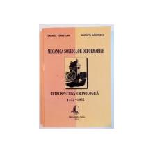 MECANICA SOLIDELOR DEFORMABILE , RETROSPECTIVA CRONOLOGICA de GARABET KUMBETLIAN , GEORGETA MANDRESCU , 1452-1952 , 2005