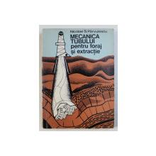 MECANICA TUBULUI PENTRU FORAJ SI EXTRACTIE de NICOLAE S . PARVULESCU , 1974
