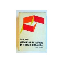 MECANISME DE REACTIE IN CHIMIA ORGANICA de FLORIN BADEA , EDITIA  A II A , 1973