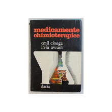 MEDICAMENTE CHIMIOTERAPICE de EMIL G. CIONGA , LIVIU CORNEL AVRAM , 1978