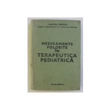MEDICAMENTE FOLOSITE IN TERAPEUTICA PEDIATRICA sub redactia lui GABRIEL VASILIU , 1979