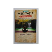 MEDITATIA PE INTELESUL TUTUROR , CALEA DE CUNOASTERE A MINTII de MATTEO PISTONO , 2020