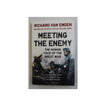 MEETING THE ENEMY - THE HUMAN FACE OF THE GREAT WAR by RICHARD VAN EMDEN , 2014