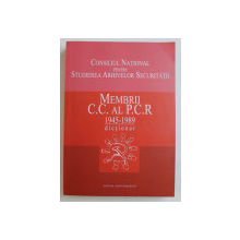 MEMBRII C.C. AL P.C.R. 1945 - 1989   - DICTIONAR , coordonator FLORICA DOBRE , 2004 , PREZINTA SUBLINIERI CU PIXUL *