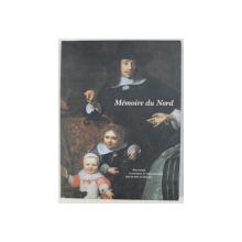 MEMOIRE DU NORD - PEINTURES FLAMANDES ET HOLLANDAISES DES MUEES D' ORLEANS , 1996
