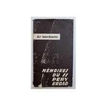 MEMOIRES DE PERY BROAD SS AU CAMP DE CONCENTRATION D ' AUSCHWITZ - KZ AUSCHWITZ , EDITIE POSTBELICA