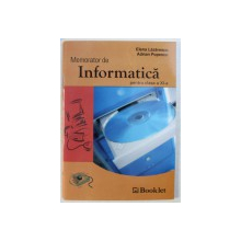 MEMORATOR DE INFORMATICA  PENTRU CLASA A XI - A de ELENA LAZARESCU si ADRIAN POPESCU , 2004