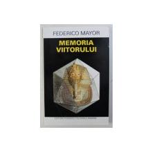 MEMORIA VIITORULUI de FEDERICO MAYOR , 1995