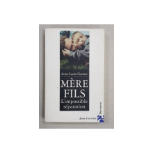 MERE - FILS -  L 'IMPOSSIBLE SEPARATION par ANNE LAURE GANNAC , 2004