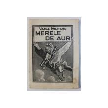 MERELE DE AUR  de VASILE MILITARU , 1941 , DEDICATIE*