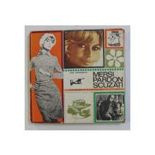 MERSI , PARDON , SCUZATI -  INSEMNARI PE MARGINEA ...CODULUI BUNELOR MANIERE de DAN BIHOREANU , cu poze desenate de N . NOBILESCU , 1969