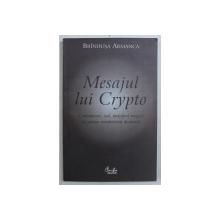 MESAJUL LUI CRYPTO - COMUNICARE , COD , METAFORA MAGICA IN POEZIA ROMANEASCA MODERNA de BRINDUSA ARMANCA