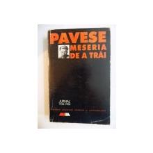 MESERIA DE A TRAI. JURNAL 1935-1950 de CESARE PAVESE, EDITIA A II-A REVAZUTA SI ADAUGITA  1999