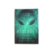 MESSAGES  - THE WORLD ' S MOST DOCUMENTED EXTRATERRESTRIAL  CONTACT STORY by STAN ROMANEK , 2009