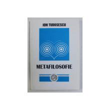 METAFILOSOFIE de ION TUDOSESCU , 1997 , DEDICATIE*