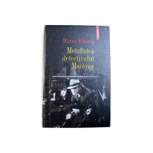 METAFIZICA DETECTIVULUI MARLOWE de MIRCEA MIHAIES , 2008