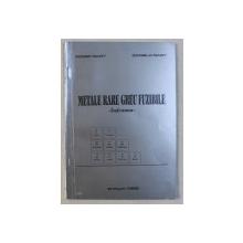 METALE RARE GREU FUZIBILE  - INDRUMAR de IOZSEF NAGY si DANIELA NAGY , 1999
