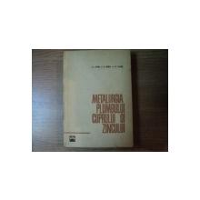 METALURGIA PLIMBULUI , CUPRULUI SI ZINCULUI de FL. OPREA , S. OPREA , FL. OLARU , Bucuresti 1965