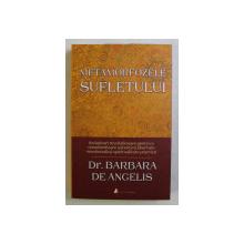 METAMORFOZELE SUFLETULUI de BARBARA DE ANGELIS , 2011