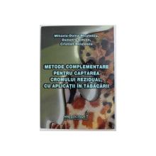 METODE COMPLEMENTARE PENTRU CAPTAREA CROMULUI REZIDUAL, CU APLICATII IN TABACARII de MIHAELA-DOINA NICULESCU ... CRISTIAN NICULESCU , 2010