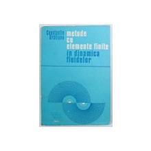 METODE CU ELEMENTE FINITE IN DINAMICA FLUIDELOR de CONSTANTIN BRATIANU , 1983