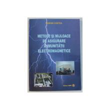 METODE SI MIJLOACE DE ASIGURARE A IMUNITATII ELECTROMAGNETICE de MARIAN COSTEA , 2006