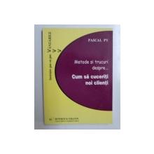 METODE SI TRUCURI DESPRE...CUM SA CUCERITI NOI CLIENTI de PASCAL PY , 2003