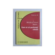 METODE SI TRUCURI DESPRE...CUM SA VA GESTIONATI CLIENTII de PASCAL PY , 2003