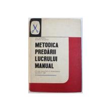 METODICA PREDARII LUCRULUI MANUAL IN CLASELE I - IV , MANUAL PENTRU LICEELE PEDAGOGICE DE INVATATORI  de ION SERDEANU si FLORIAN DITULEASA , 1967