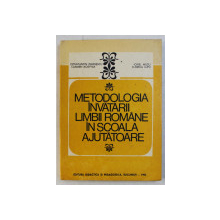METODOLOGIA INVATARII LIMBII ROMANE IN SCOALA AJUTATOARE , AUTORI COLECTIV , 1982