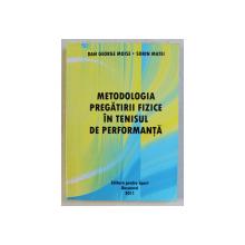 METODOLOGIA PREGATIRII FIZICE IN TENISUL DE PERFORMANTA de DAN GEORGE MOISE , SORIN MATEI , 2011