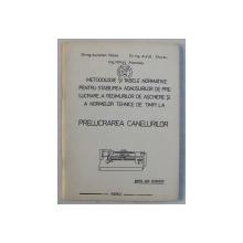 METODOLOGIE SI TABELE NORMATIVE PENTRU STABILIREA ADAOSURILOR DE PRELUCRARE , A REGIMURILOR DE ASCHIERE AI A NORMELOR TEHNICE DE TIMPI LA PRELUCRAREA CANELURILOR  de AURELIAN VLASE ...MIHAIL ATANASE , 1980