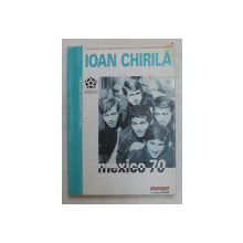 MEXICO ' 70 , EDITIA A II -A , de IOAN CHIRILA , 2001