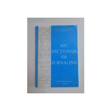 MIC DICTIONAR DE JURNALISM de CRISTIAN FLORIN POPESCU , RADU BALBAIE , 1998