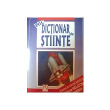 MIC DICTIONAR DE STIINTE de CRISTINA CHICULESCU , 1999