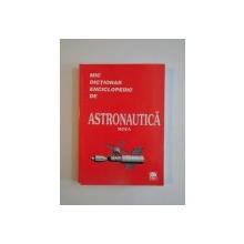 MIC DICTIONAR ENCICLOPEDIC DE ASTRONAUTICA 2003